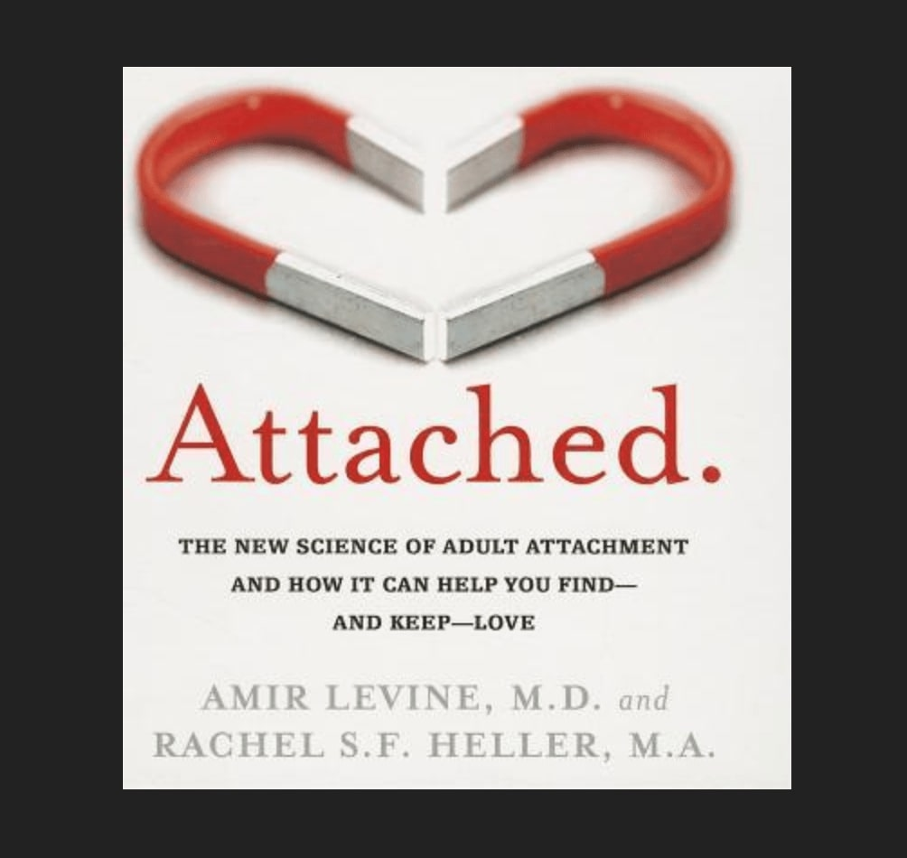 The New Science of Adult Attachment and How It Can Help You Find—and Keep—Love, by Amir Levine, Rachel S.F. Heller